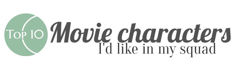 Ten Movie Characters I'd Like in mySquad